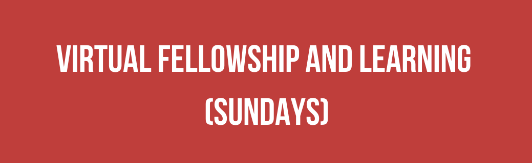 Virtual Fellowship and Learning (Sundays)